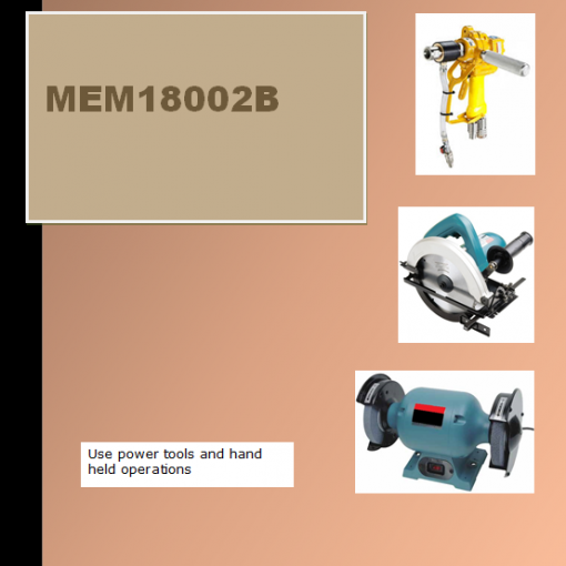 MEM18002B Use power tools and hand held operations